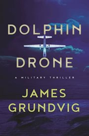Dolphin drone : a military thriller cover image
