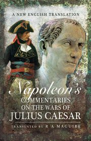 Napoleon's commentaries on the Wars of Julius Caesar : a new English translation cover image