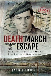 Death March Escape : the Remarkable Story of a Man Who Twice Escaped the Nazi Holocaust cover image