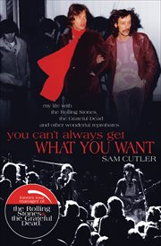 You can't always get what you want : my life with the Rolling Stones, the Grateful Dead and other wonderful reprobates cover image