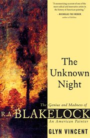 The unknown night : the madness and genius of R.A. Blakelock, an American painter cover image