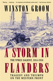 A storm in Flanders : the Ypres salient, 1914-1918 : tragedy and triumph on the Western Front cover image