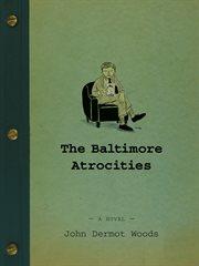 The Baltimore Atrocities : a novel cover image