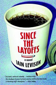Since the layoffs : a novel cover image