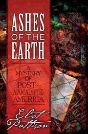 Ashes of the earth : a mystery of post-apocalyptic America cover image