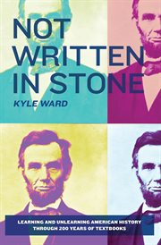 Not written in stone : learning and unlearning American history through 200 years of textbooks cover image