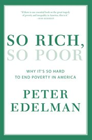 So Rich, So Poor : Why It's So Hard to End Poverty in America cover image