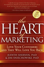 The heart of marketing : love your customers and they will love you back cover image