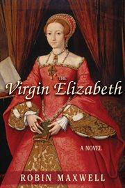 The virgin Elizabeth : a novel cover image