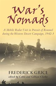 War's nomads. A Mobile Radar Unit in Pursuit of Rommel during the Western Desert Campaign, 1942-3 cover image