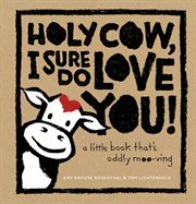 Holy cow, I sure do love you! cover image