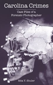 Carolina crimes : case files of a forensic photographer cover image