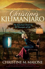 Christine's kilimanjaro : my suburban climb up the mountain of life cover image