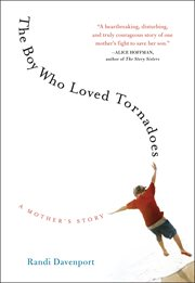 The boy who loved tornadoes : a mother's story cover image