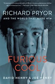Furious cool : Richard Pryor and the world that made him cover image