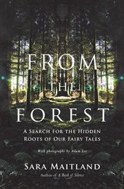From the Forest : a Search for the Hidden Roots of Our Fairytales cover image