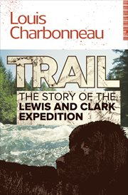 Trail : the story of the Lewis & Clark expedition cover image
