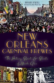 New Orleans Carnival krewes : the history, spirit and secrets of Mardi Gras cover image