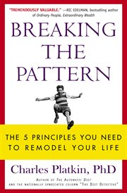 Breaking the Pattern : the 5 Principles You Need to Remodel Your Life cover image