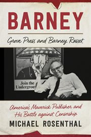 Barney : Grove Press and Barney Rosset : America's maverick publisher and his battle against censorship cover image