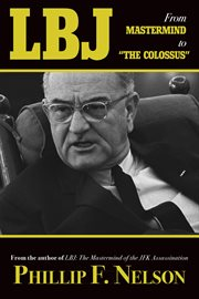 """LBJ : from mastermind to the """"colossus"""" : the lies, treachery, and treasons continue cover image"""