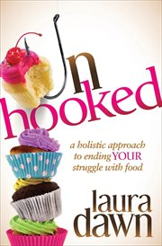 Unhooked : a holistic approach to ending your struggle with food cover image