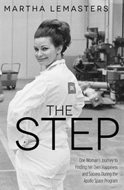 The step : one woman's journey to finding her own happiness and success during the Apollo space program cover image