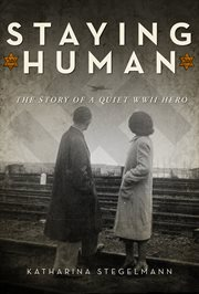 Staying Human : the Story of a Quiet WWII Hero cover image