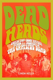 Deadheads : stories from fellow artists, friends and followers of the Grateful Dead cover image