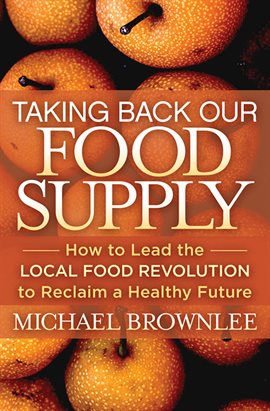 Cover image for Taking Back Our Food Supply