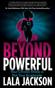 Beyond powerful : your chronic illness is not your kryptonite cover image