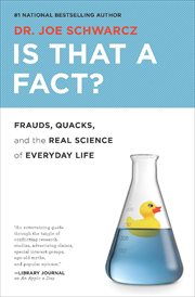 Is that a fact? : frauds, quacks, and the real science of everyday life cover image