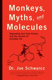 Monkeys, myths and molecules : separating fact from fiction in the science of everyday life cover image