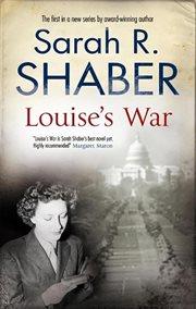 Louise's war : a World War II novel of suspense cover image