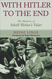 With Hitler to the end : the memoirs of Adolf Hitler's valet cover image