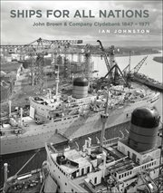 Ships for all nations. John Brown & Company Clydebank, 1847–1971 cover image