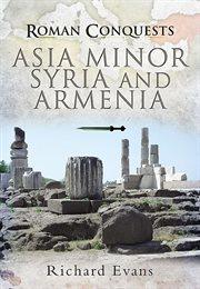 Roman conquests : Asia Minor, Syria and Armenia cover image