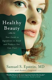 Healthy beauty : your guide to ingredients to avoid and products you can trust cover image