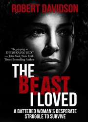 The beast i loved. A Battered Woman's Desperate Struggle to Survive cover image