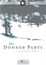 American Experience: The Donner Party: A Film by Ric Burns /