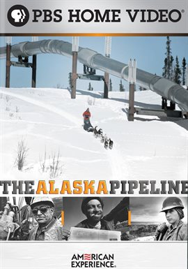 American Experience: The Alaska Pipeline /