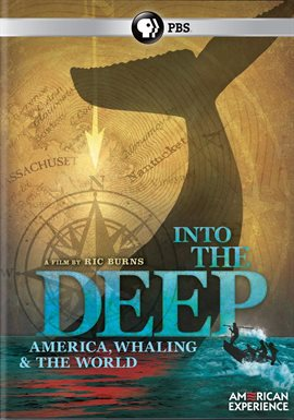 American Experience: Into the Deep: America, Whaling & the World /