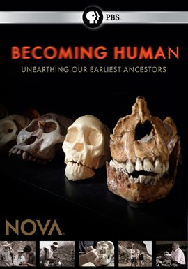 Becoming Human Unearthing Our Earliest Ancestors /