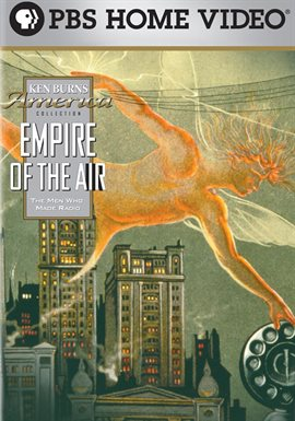Ken Burns: Empire of the Air: The Men Who Made Radio /