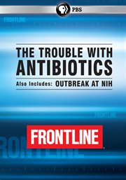 The Trouble With Antibiotics