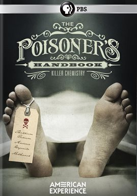 American Experience: The Poisoner's Handbook /