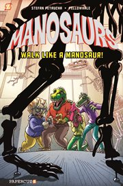 Manosaurs. Volume 1, Walk like a Manosaur! cover image