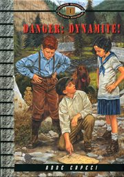Danger: dynamite! Cascade Mountain railroad mysteries cover image