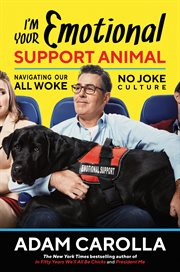 I'm Your Emotional Support Animal : Navigating Our All Woke, No Joke Culture cover image