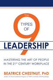 The 9 types of leadership : mastering the art of people in the 21st century workplace cover image